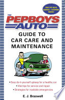 The Pep Boys Auto Guide to Car Care and Maintenance  : Easy, Do-It-Yourself Upkeep for a Healthy Car, Vital Tips for Service andRepair, and Strategies for Roadside Emergencies