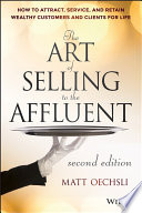 """""""The Art of Selling to the Affluent: How to Attract, Service, and Retain Wealthy Customers and Clients for Life"""" by Matt Oechsli"""