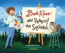 Bob Ross and Peapod the Squirrel