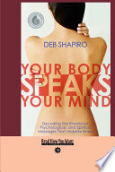 """Your Body Speaks Your Mind: Decoding the Emotional, Psychological, and Spiritual Messages That Underlie Illness: Easy Read Comfort Edition"" by Deb Shapiro"