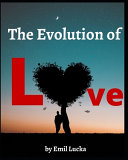 The Evolution of Love by Emil Lucka