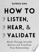How to Listen  Hear  and Validate Book