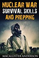Nuclear War Survival Skills and Prepping