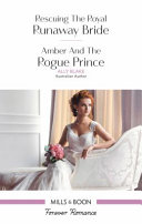 Rescuing The Royal Runaway Bride Amber And The Rogue Prince