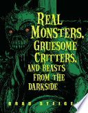 Real Monsters  Gruesome Critters  and Beasts from the Darkside