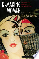 """""""Remaking Women: Feminism and Modernity in the Middle East"""" by Lila Abu-Lughod"""