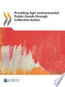 Providing Agri environmental Public Goods through Collective Action