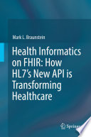 """Health Informatics on FHIR: How HL7's New API is Transforming Healthcare"" by Mark L. Braunstein"