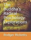 The Buddha s Radical Psychology
