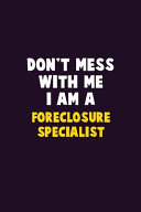Don t Mess With Me  I Am A Foreclosure Specialist