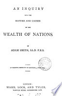 An inquiry into the nature and causes of the wealth of nations. A careful repr. of ed., 3 vols