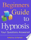 Beginners Guide To Hypnosis Your Questions Answered Ebook
