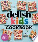 Delish Kids  Super Awesome  Crazy Fun  Best Ever  Cookbook Free 12 Recipe Sampler