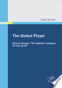 The Global Player  How to Become  the Logistics Company for the World