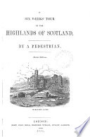 A six weeks' tour in the Highlands of Scotland, by a pedestrian