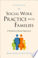 """Social Work Practice with Families: A Resiliency-Based Approach"" by Mary Patricia Van Hook"
