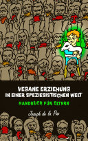 Vegane Erziehung in einer speziesistischen Welt - Handbuch für Eltern