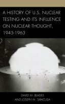 A History of U.S. Nuclear Testing and Its Influence on Nuclear Thought, 1945–1963