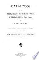 Catalogos de las Bibliotecas universitaria y provincial (Sta. Cruz) de Valladolid