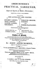 Abercrombie s Practical Gardener  or improved system of modern horticulture     Second edition  revised  with considerable additions  by Mr  James Mean