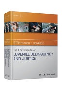 The Encyclopedia of Juvenile Delinquency and Justice