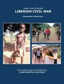 Rape, Loot & Murder: Liberian Civil War: A Journalist's Photo Diary