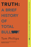 Truth  A Brief History of Total Bullsh t