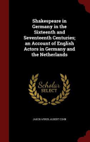 Shakespeare in Germany in the Sixteenth and Seventeenth Centuries  An Account of English Actors in Germany and the Netherlands