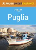 Puglia Rough Guides Snapshot Italy  includes Bari  Brindisi  Lecce  Taranto  Ostuni  Otranto and Salento