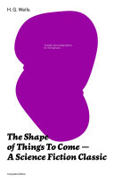 The Shape Of Things To Come A Science Fiction Classic Complete Edition