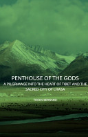 Penthouse of the Gods   A Pilgrimage Into the Heart of Tibet and the Sacred City of Lhasa