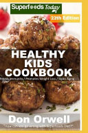 Healthy Kids Cookbook  Over 325 Quick   Easy Gluten Free Low Cholesterol Whole Foods Recipes Full of Antioxidants   Phytochemicals