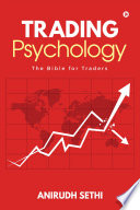 """Trading Psychology: The Bible for Traders"" by Anirudh Sethi"