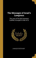 The Messages Of Israel S Lawgivers The Laws Of The Old Testament Codified Arranged In Order Of Gr