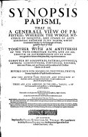 Synopsis Papismi  that is  A generall view of papistrie  wherein the whole mysterie of iniquitie  and summe of antichristian doctrine is set downe  which is maintained     by the synagogue of Rome     Together with an antithesis of the true Christian faith     Now this fourth time perused and published by the former Author  and augmented with divers     additions  etc