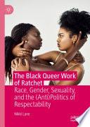 The Black Queer Work Of Ratchet