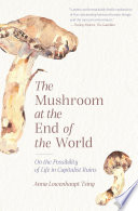The Mushroom at the End of the World, On the Possibility of Life in Capitalist Ruins by Anna Lowenhaupt Tsing PDF