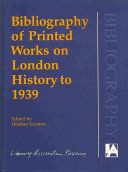 Pdf Bibliography of Printed Works on London History to 1939