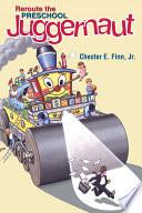 Reroute the Preschool Juggernaut by Chester E. Finn PDF