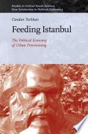 Feeding Istanbul  The Political Economy of Urban Provisioning Book