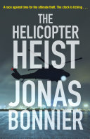 The helicopter heist : a novel based on true events