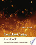 """""""Complete Casting Handbook: Metal Casting Processes, Techniques and Design"""" by John Campbell"""
