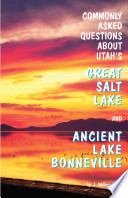 Commonly Asked Questions about Utah's Great Salt Lake and Ancient Lake Bonneville