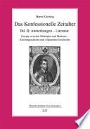 Das Konfessionelle Zeitalter  : Bd. II: Anmerkungen - Literatur. Europa zwischen Mittelalter und Moderne - Kirchengeschichte und Allgemeine Geschichte