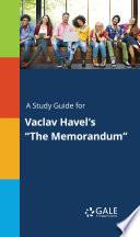 A Study Guide for Vaclav Havel s  The Memorandum