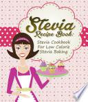 Stevia Recipe Book  Stevia Cookbook For Low Calorie Stevia Baking