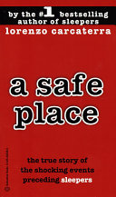 A Safe Place The True Story Of A Father A Son A Murder Lorenzo Carcaterra Google Books
