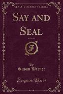 Say and Seal  Vol  1 of 2  Classic Reprint