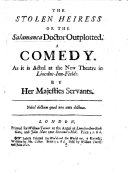 The Stolen Heiress; Or, the Salamanca Doctor Outplotted. A Comedy [in Five Acts and in Prose. By S. Carroll, Afterwards Centlivre].