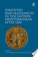 Identities And Allegiances In The Eastern Mediterranean After 1204